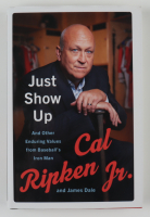 "Cal Ripken Jr. Signed ""Just Show Up"" Hardcover Book (JSA COA) at PristineAuction.com"