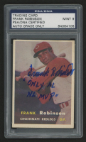 "Frank Robinson Signed 1957 Topps #35 Rookie Card Inscribed ""Only AL NL MVP"" (PSA Encapsulated)"